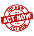 Act now round red grunge stamp vector image