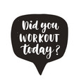 did you workout today vector image