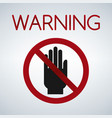 warning dont touchhand icon vector image