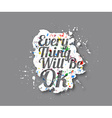 Everything will be ok Text Design vector image