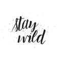 Stay wild inscription Greeting card with vector image