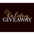Golden Holiday Giveaway sign at black background vector image