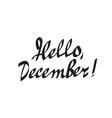 hello december hand drawn calligraphy vector image