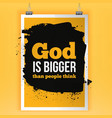 God is bigger than people think simple vector image