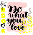 do what you love hand drawn brush vector image