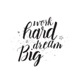 Work hard dream big inscription Greeting card vector image