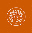 keep going lettering vector image