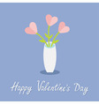 Bouquet of pink heart flowers in a vase Happy vector image