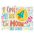 I love you to the moon and back vector image vector image
