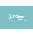 calligraphic inscription awesome vector image vector image