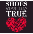 Poster Shoes are my true love vector image