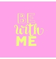 Be with me Typographic poster vector image