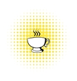 Cup of coffee or tea icon comics style vector image