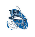 tuna fishing trip sign for sporting design vector image