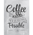 Coffee makes everything possible coal vector image