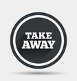 Take away sign icon Takeaway food or drink vector image
