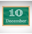 December 10 inscription in chalk on a blackboard vector image vector image