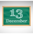 December 13 inscription in chalk on a blackboard vector image vector image