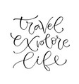 travel explore life handwritten positive quote to vector image