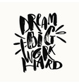 Dream big work hard Concept hand lettering vector image