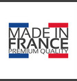 made in france premium quality sticker vector image