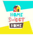 home sweet home card typography poster design vector image