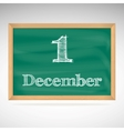 December 1 inscription in chalk on a blackboard vector image vector image