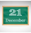 December 21 inscription in chalk on a blackboard vector image vector image