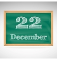 December 22 inscription in chalk on a blackboard vector image vector image