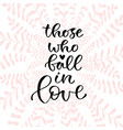 those who fall in love handwritten positive quote vector image