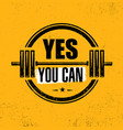 yes you can gym workout motivation quote stamp vector image