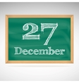 December 27 inscription in chalk on a blackboard vector image vector image