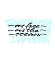as free as the ocean handwritten positive quote vector image