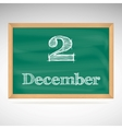 December 2 inscription in chalk on a blackboard vector image vector image