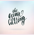 the ocean is calling inspirational quote about vector image