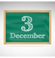 December 3 inscription in chalk on a blackboard vector image vector image
