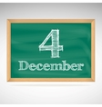 December 4 inscription in chalk on a blackboard vector image vector image