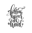 follow your heart handwritten typographic vector image