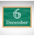 December 6 inscription in chalk on a blackboard vector image vector image