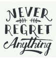 Never regret anything hand-lettering vector image