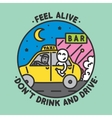 Feel alive dont drink and drive vector image