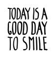 Today good day smile vector image