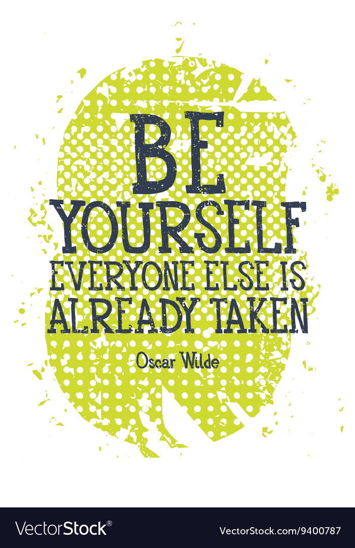 Be yourself everyone else is alredy taken vector