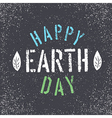 Happy Earth Day Grunge lettering with Leaf symbol vector image