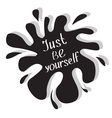 Just be yourself Motivational and inspirational vector image