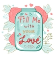 Fill me with your love Concept love card vector image