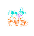 you are my sunshine - hand lettering vector image
