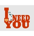 I need you text and woman silhouette vector image