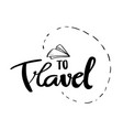 to travel motivation hand drawn poster vector image