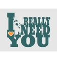 I really need you text and woman silhouette vector image